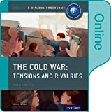 The Cold War - Tensions and Rivalries: IB History Online Course Book: Oxford IB Diploma Program