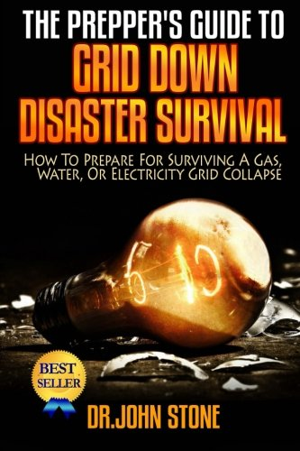 The Prepper's Guide To  Grid Down Disaster Survival: How To Prepare For Surviving A Gas, Water, Or Electricity Grid Collapse