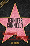Jennifer Connelly Unauthorized & Uncensored (All Ages Deluxe Edition with Videos) (English Edition)