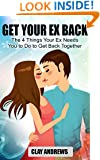 Get Your Ex Back: The 4 Things Your Ex Needs You to Do to Get Back Together
