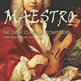 MAESTRO:  The Great Classical Composers--Their Music, Words and Stories, 2013 Music Calendar