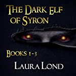 The Dark Elf of Syron: Books 1-3 | Laura Lond