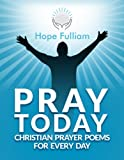 Pray Today: Christian Prayer Poems for Every Day
