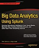 img - for Big Data Analytics Using Splunk: Deriving Operational Intelligence from Social Media, Machine Data, Existing Data Warehouses, and Other Real-Time Stre (Expert's Voice in Big Data) by Zadrozny, Peter, Kodali, Raghu (2013) Paperback book / textbook / text book