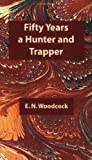 Fifty Years a Hunter & Trapper