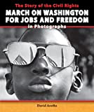 img - for The Story of the Civil Rights March on Washington for Jobs and Freedom in Photographs (The Story of the Civil Rights Movement in Photographs) book / textbook / text book