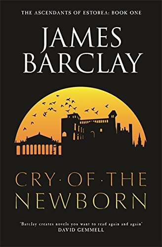 Cry of the Newborn: The Ascendants of Estorea Book 1 (GOLLANCZ S.F.)