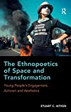 img - for The Ethnopoetics of Space and Transformation: Young People's Engagement, Activism and Aesthetics book / textbook / text book