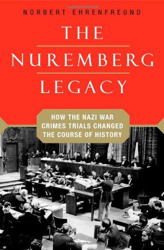 The Nuremberg Legacy: How the Nazi War Crimes Trials...