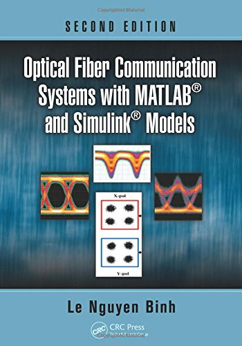 Optical Fiber Communication Systems with MATLAB® and Simulink® Models, Second Edition (Optics and Photonics)