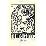 The Witches of Fife: Witch-hunting in a Scottish Shire, 1560-1710