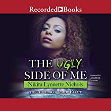 The Ugly Side of Me Audiobook by Nikita Lynnette Nichols Narrated by Lynnette Freeman