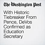 With Historic Tiebreaker From Pence, DeVos Confirmed as Education Secretary | Emma Brown