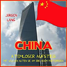 China: Atemloser Aufstieg - Mit welchen Aktien Sie am BRIC-Boom partizipieren Hörbuch von Jürgen Lang Gesprochen von: Jürgen Lang