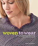 Woven to Wear: 17 Thoughtful Designs with Simple Shapes (1596686510) by Murphy, Marilyn