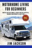 Motorhome Living For Beginners: How To Live The Simple, Stress Free RV Lifestyle, Become Independent & Debt Free (Tips and Techniques, Retire To An RV, Car, Truck, Camper Van, Frugal Living, Hiking)