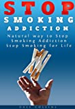 img - for STOP SMOKING ADDICTION: QUIT SMOKING FOR LIFE the NATURAL WAY (Stop Smoking Addiction, Quit Smoking for Good, How to Deal with Smoking Addiction, Quit Smoking, Smoking Addiction Plan) book / textbook / text book