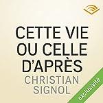 Cette vie ou celle d'après   Christian Signol