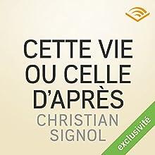 Cette vie ou celle d'après | Livre audio Auteur(s) : Christian Signol Narrateur(s) : Cécile Etcheto