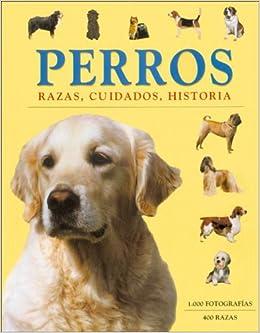 Perros/ Dogs: Razas, Cuidados, Historia/ Races, Care, History (Spanish
