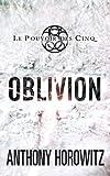 Anthony Horowitz Le Pouvoir des Cinq, Tome 5 : Oblivion