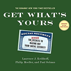 Get What's Yours - Revised & Updated: The Secrets to Maxing Out Your Social Security Hörbuch von Laurence J. Kotlikoff, Philip Moeller, Paul Solman Gesprochen von: Jeff Cummings