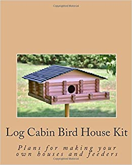 Log Cabin Bird House Kit Plans For Making Your Own Houses