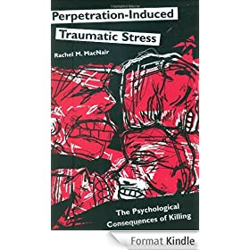 Perpetration-Induced Traumatic Stress: The Psychological Consequences of Killing