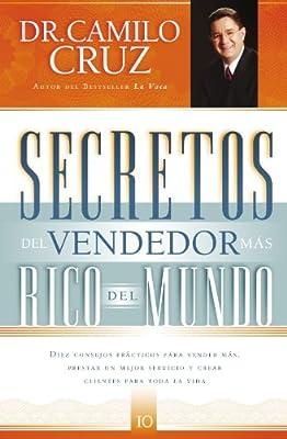 Secretos del vendedor más rico del mundo: Diez consejos prácticos para vender más, prestar un mejor servicio y crear clientes para toda la vida (Spanish Edition)