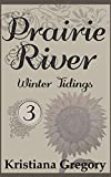 Prairie River #3: Winter Tidings