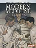 Modern Medicine (Medicine Through the Ages)