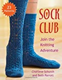 Sock Club: Join the Knitting Adventure (156477936X) by Charlene Schurch