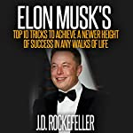 Elon Musk's Top 10 Tricks to Achieve a Newer Height of Success in Any Walks of Life: J.D. Rockefeller's Book Club | J.D. Rockefeller