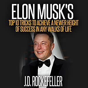 Elon Musk's Top 10 Tricks to Achieve a Newer Height of Success in Any Walks of Life Audiobook