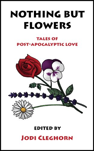 Nothing But Flowers: Tales of Post-Apocalyptic Love (Literary Mix Tapes)