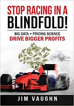 Stop Racing In A Blindfold!: Big Data + Pricing Science Drive Bigger Profits