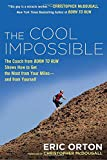 "The Cool Impossible: The Coach from ""Born to Run"" Shows How to Get the Most from Your Miles-And From Yourself"