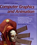 Computer Graphics and Animation: History, Careers, Expert Advice (Gardner's Guide Series)