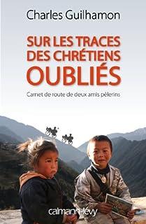 Sur les traces des chrétiens oubliés : carnet de route de deux amis pèlerins, Guilhamon, Charles