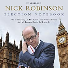 Election Notebook (       UNABRIDGED) by Nick Robinson Narrated by Simon Shepherd