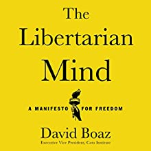 The Libertarian Mind: A Manifesto for Freedom (       UNABRIDGED) by David Boaz Narrated by Scott Feighner