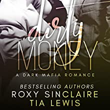 Dirty Money: A Dark Mafia Romance: Alpha Men, Book 1 Audiobook by Roxy Sinclaire, Tia Lewis Narrated by Wyatt Mittel