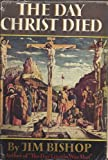 The Day Christ Died Jim Bishop 1957 Hardcover
