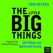 The Little Big Things: 163 Wege zur Spitzenleistung | [Tom Peters]