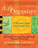 The Life Organizer: A Woman's Guide to a Mindful Year (1608682455) by Louden, Jennifer