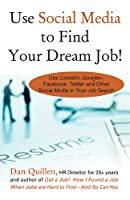 Use Social Media to Find Your Dream Job!: How to Use LinkedIn, Google+, Facebook, Twitter and Other Social Media in Your Job Search