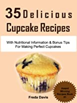 35 Delicious Cupcake Recipes: With Nutritional Information &amp; Bonus Tips For Making Perfect Cupcakes (Award Winning Recipes Series)