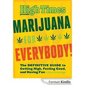 Marijuana for Everybody!: The Official High Times Guide to Getting High, Feeling Good, and Having Fun