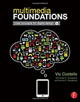 Multimedia Foundations: Core Concepts for Digital Design Front Cover