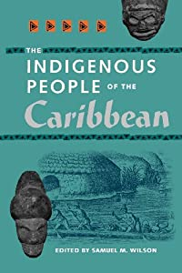 The Indigenous People of the Caribbean (Florida Museum of Natural History: Ripley P. Bullen Series) by Samuel M. Wilson